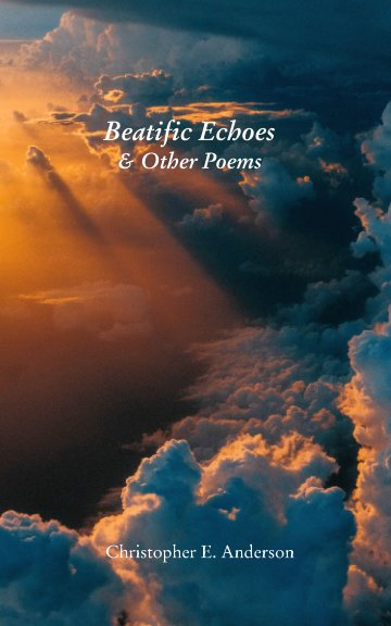 View Beatific Echoes by Christopher E. Anderson