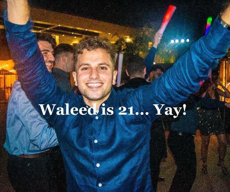 View Waleed is 21 by A huge Celebration