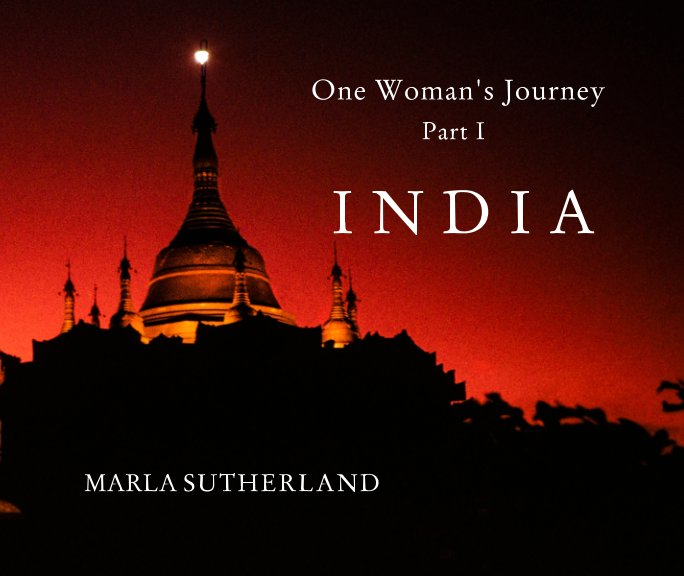 View One Woman's Journey - Part I INDIA by Marla Sutherland