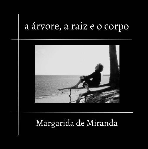 Bekijk A árvore, a raiz e o corpo op Margarida de Miranda