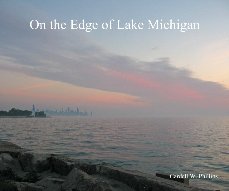 View On the Edge of Lake Michigan by Cardell W. Phillips