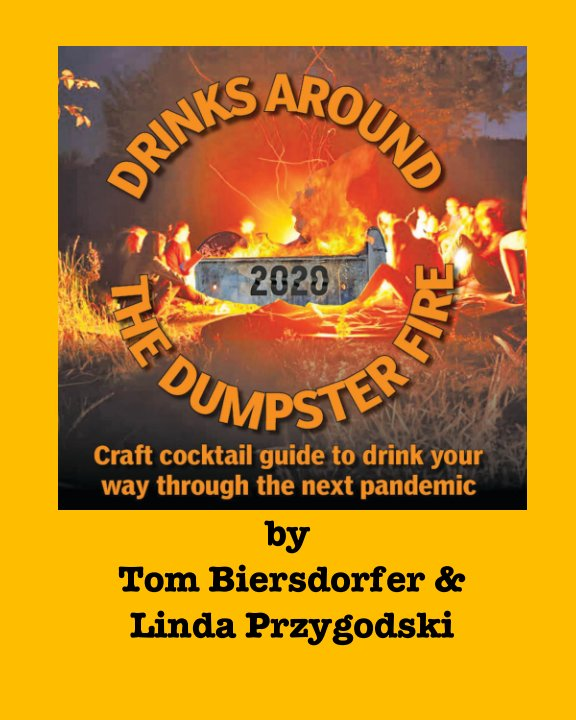 View Drinks Around the Dumpster Fire by Tom and Linda Biersdorfer