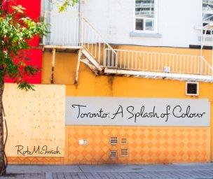 Toronto: A Splash of Colour book cover
