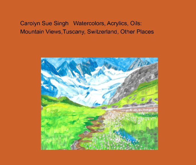 View Watercolors, Acrylics, Oils  Mountain Views by Carolyn Sue Singh