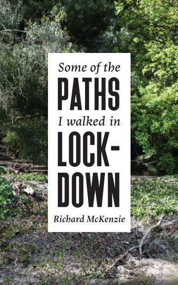 View Some of the Paths I Walked in Lockdown by Richard McKenzie