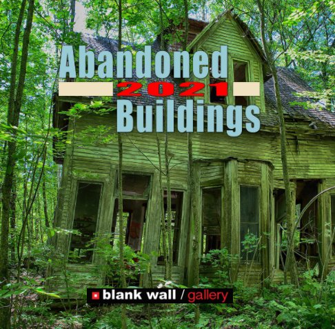 View Abandoned Buildings 2021 by Blank Wall Gallery