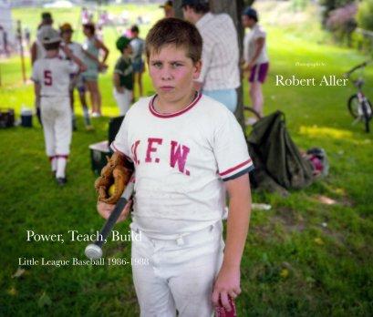 Power, Teach, Build: Little League Baseball 1986 - 1988 book cover