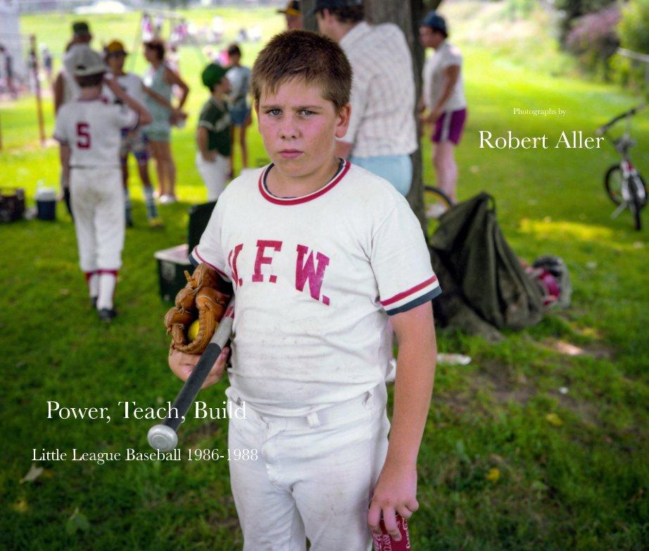 View Power, Teach, Build: Little League Baseball 1986 - 1988 by Robert Aller