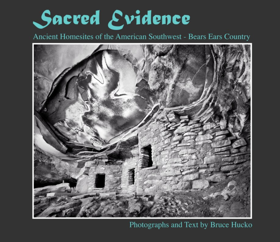 View Sacred Evidence: Ancient Homescapes of the American Southwest by Bruce Hucko