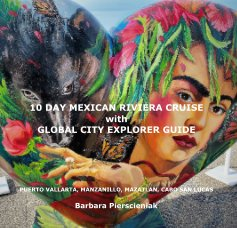 10 DAY MEXICAN RIVIERA CRUISE with GLOBAL CITY EXPLORER GUIDE book cover
