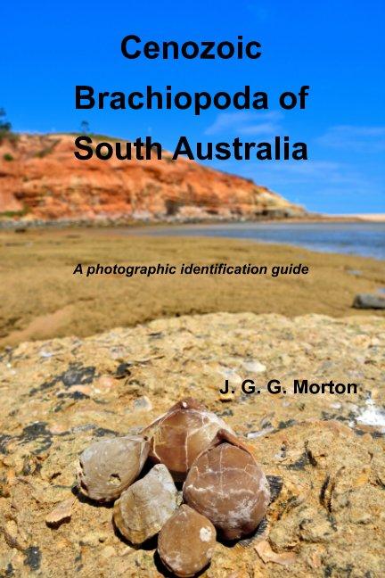 View Cenozoic Brachiopoda of South Australia by John G. G. Morton