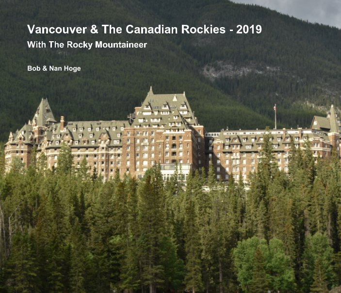 View Vancouver and The Canadian Rockies 2019 by Bob and Nan Hoge