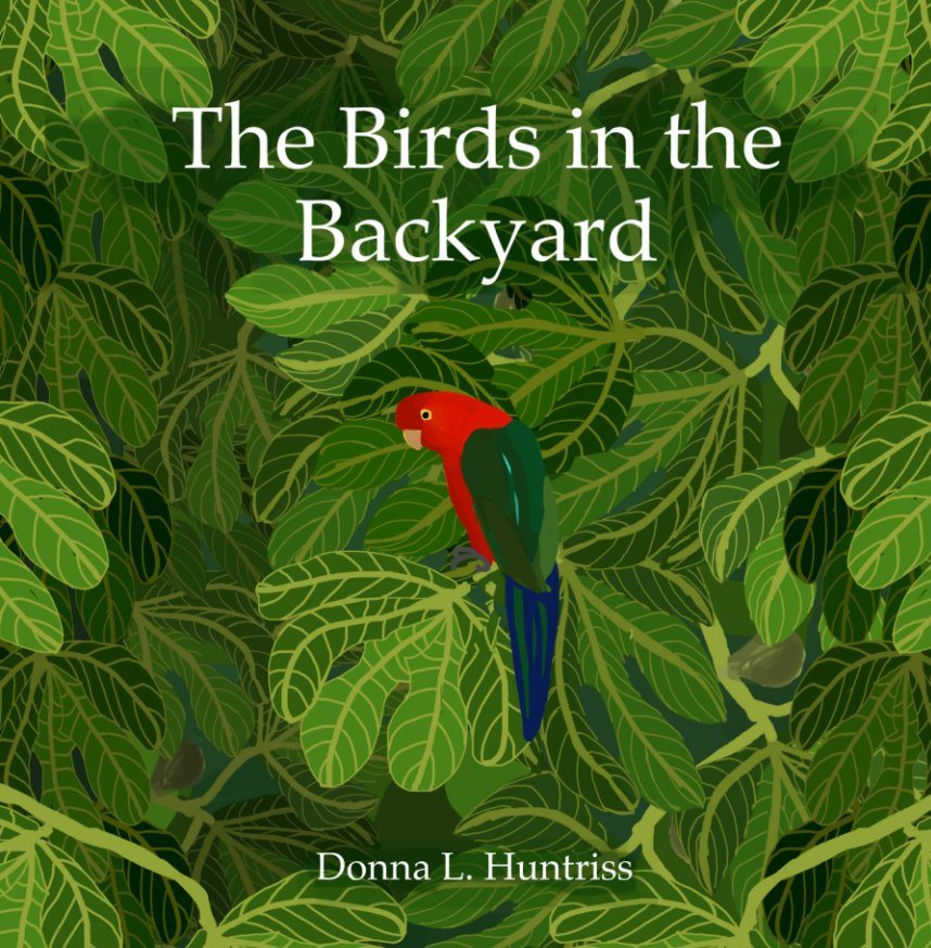View The Birds in the Backyard by Donna L. Huntriss