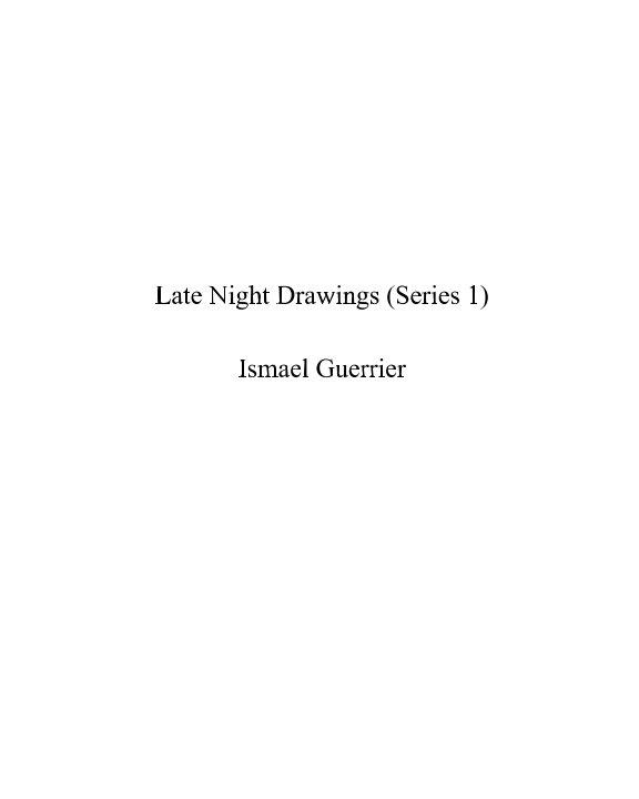 Late Night Drawings (Series 1) nach Ismael Guerrier anzeigen