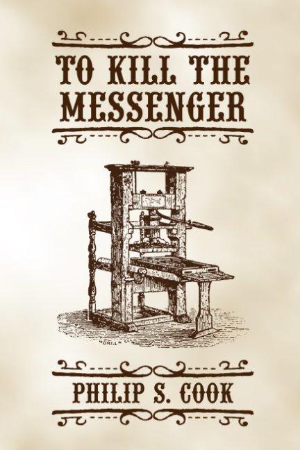 Ver To Kill The Messenger por Philip S. Cook