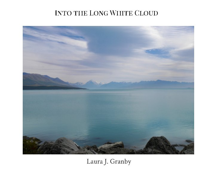 View Into the Long White Cloud by Laura J. Granby