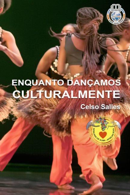 View ENQUANTO DANÇAMOS CULTURALMENTE - Celso Salles by Celso Salles