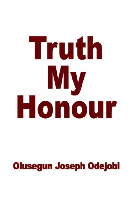 View Truth My Honour by Olusegun Joseph Odejobi