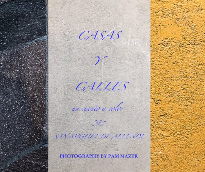 View Casas y Calles by PHOTOGRAPHY BY PAM MAZER