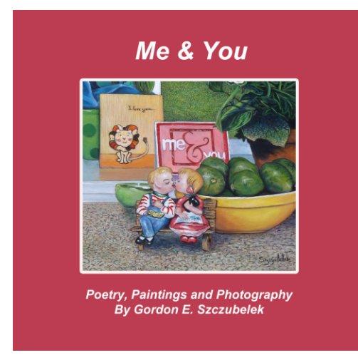 Ver Me and You por Gordon E. Szczubelek