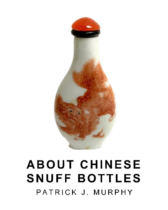 Ver About Chinese Snuff Bottles por Patrick J. Murphy
