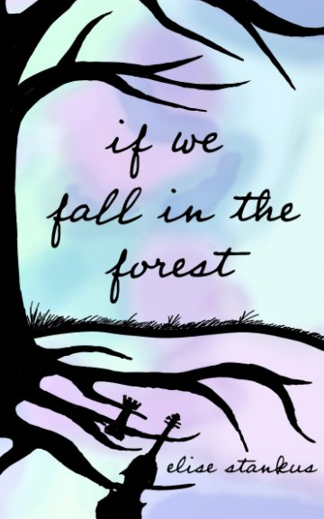 Bekijk If We Fall In The Forest op Elise Stankus