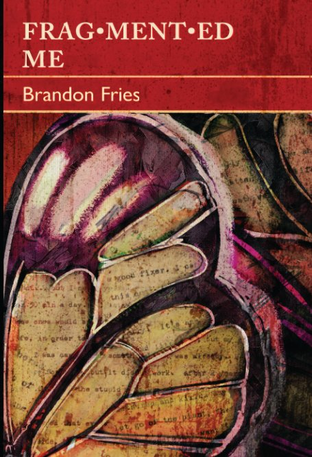 View Fragmented Me | A Novel by Brandon Fries