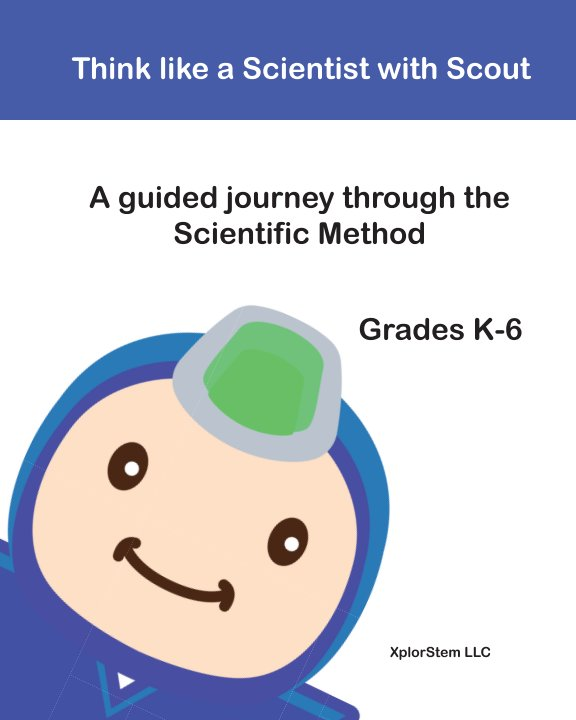 View Think like a Scientist with Scout: A guided journey through the scientific method by XplorStem LLC