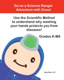Use the Scientific Method to understand why washing your hands with soap protects you from getting sick book cover