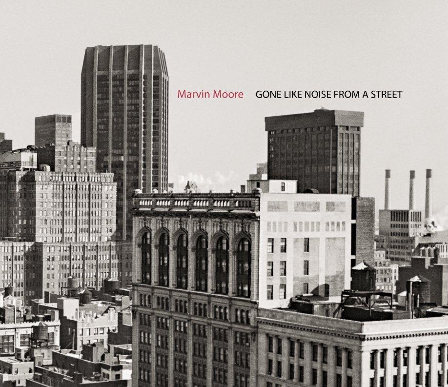 Bekijk Gone Like Noise From a Street op Marvin Moore