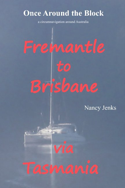 View Once Around the Block Freemantle to Brisbane via Tasmania by Nancy Jenks