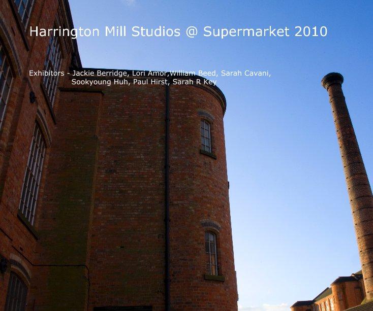 View Harrington Mill Studios @ Supermarket 2010 by Exhibitors - Jackie Berridge, Lori Amor,William Beed, Sarah Cavani, Sookyoung Huh, Paul Hirst, Sarah R Key