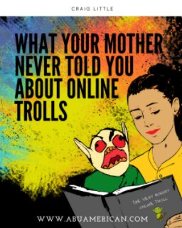 What Your Mother Never Told You About Online Trolls book cover