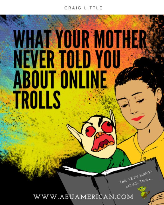 View What Your Mother Never Told You About Online Trolls by Craig Little