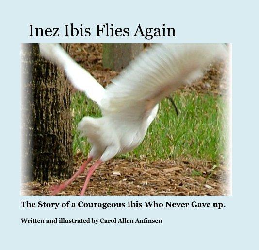 View Inez Ibis Flies Again by Carol Allen Anfinsen, Written and Illustrated