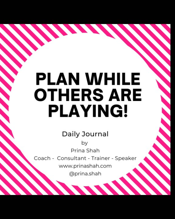 View Your Daily Journal to  Achieve Big Things! by Prina Shah