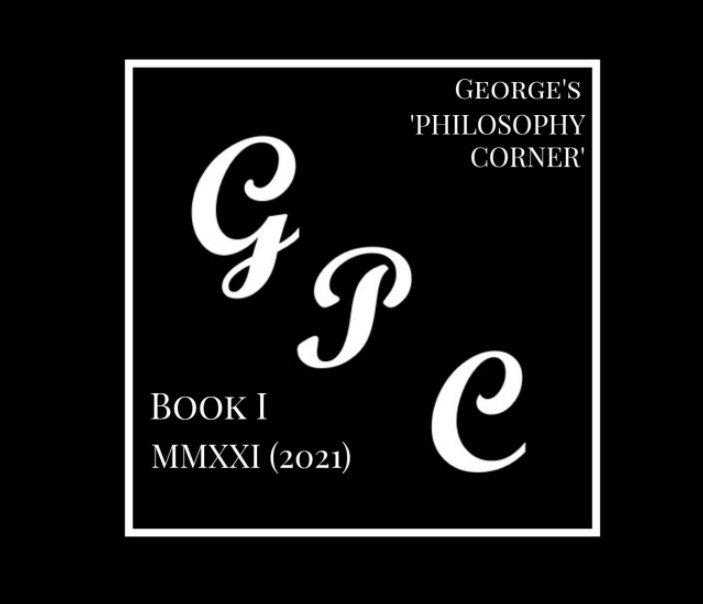 View George's 'Philosophy Corner' - BOOK I by George Preston