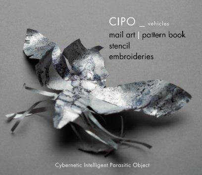 Cipo_ vehicles: mail art - stencil - embroideries book cover