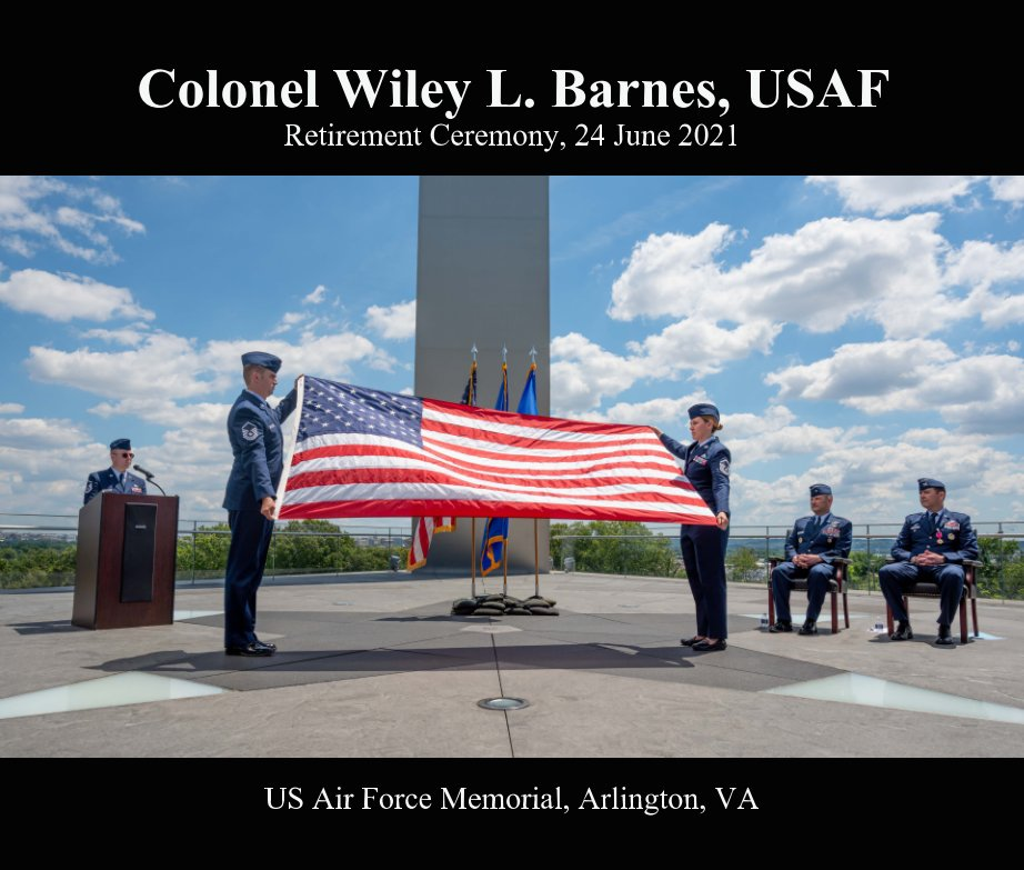 View Colonel Wiley Barnes, USAF Retirement Ceremony by Laura Hatcher Photography