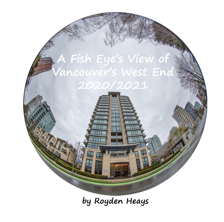Visualizza A Fish Eye's View of Vancouver's West End di Royden F. Heays