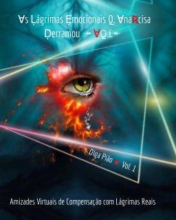Ɐs Ḷágrimas Ẹmocionais Q. ⱯnaƦcisa Ḍerramou ↠ Ɐ𝚀𝚒↞  Vol.  1 book cover