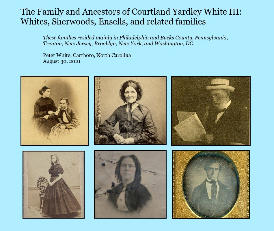 Ver The Family and Ancestors of Courtland Yardley White III: Whites, Sherwoods, Ensells, and related families por Peter White