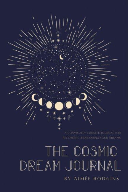 Ver The Cosmic Dream Journal por Aimee Hodgins