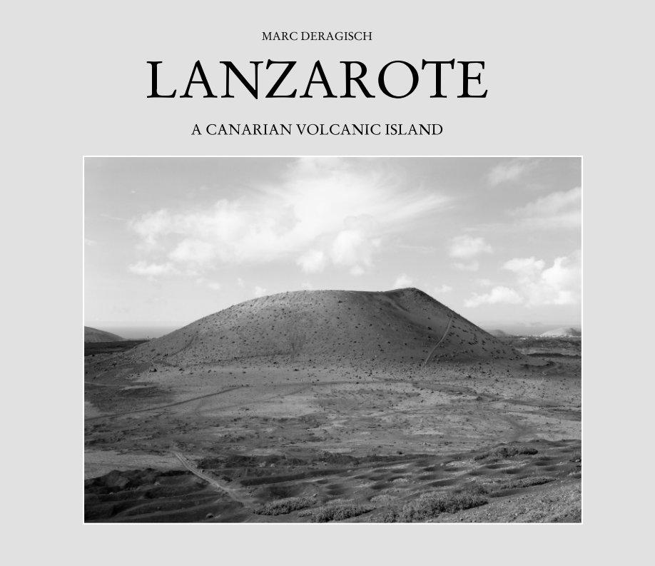 View Lanzarote, a Canarian volcanic island by Marc Deragisch