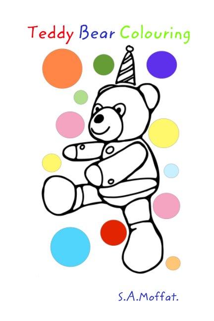 Ver Teddy Bear Colouring. por S. A. Moffat.
