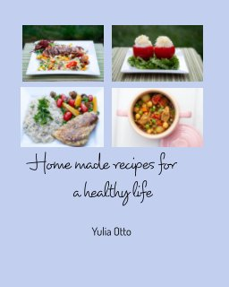 Home made recipes for a healthy life book cover