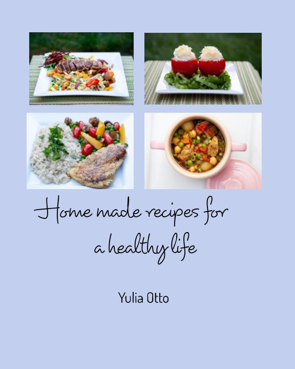 View Home made recipes for a healthy life by Yulia Otto