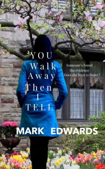 Ver You Walk Away Then I Tell por Mark Edwards