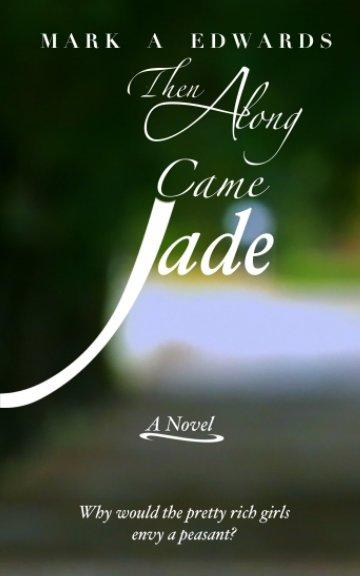 Ver Then Along Came Jade por Mark A Edwards