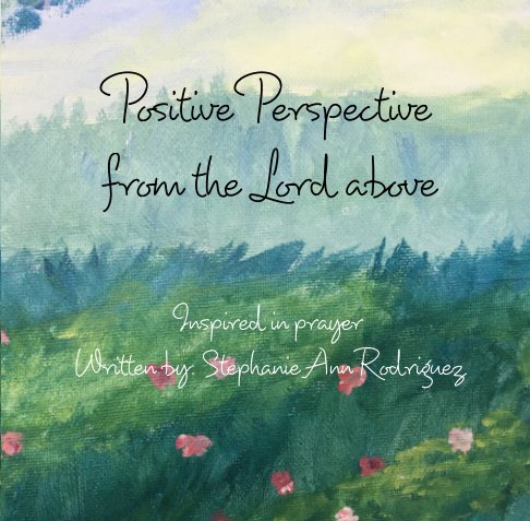 Ver Positive perspective from the Lord above por Stephanie Ann Rodriguez